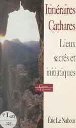 Vente Livre Numérique : Itinéraires cathares : histoire, religion, lieux sacrés et initiatiques  - Éric Le Nabour