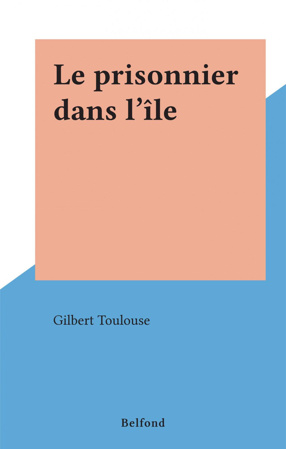 Le prisonnier dans l'île  - Gilbert Toulouse