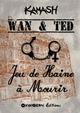 Wan & Ted - Jeu de Haine à Mourir  - Kamash