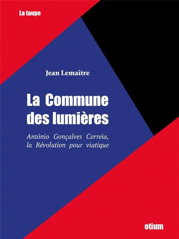 La commune des Lumières ; Atonio Gonçalves Correia, la Révolution pour  viatique - Jean Lemaitre - Otium - Grand format - Librairie Pax LIÈGE