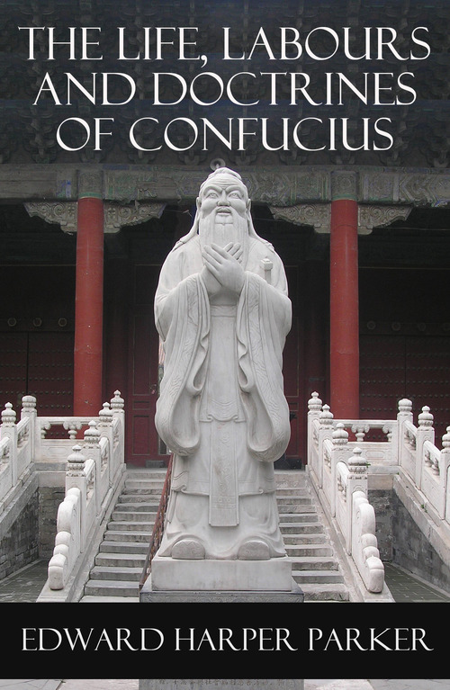 The Life, Labours and Doctrines of Confucius (Unabridged)