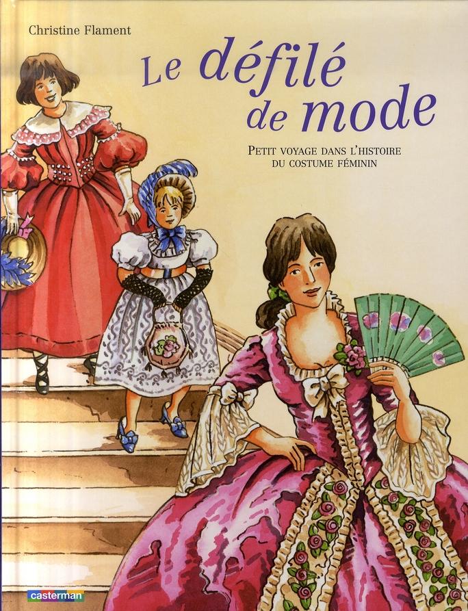 Le Defile De Mode ; Petit Voyage Dans L'Histoire Du Costume Feminin