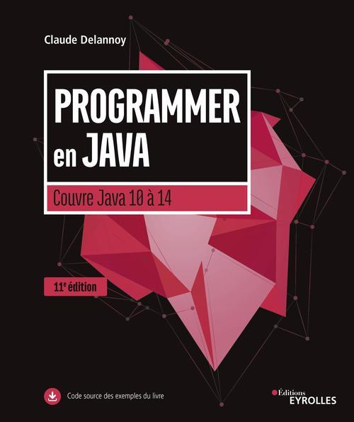 Programmer en java ; couvre java 10 à Java 14 (11e édition)