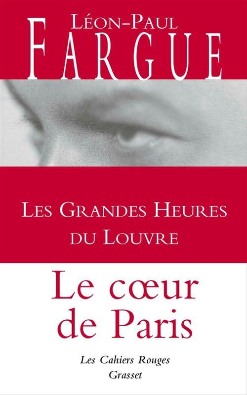 Les grandes heures du Louvre ; le coeur de Paris