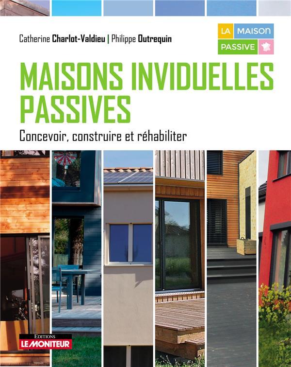 Maisons individuelles passives ; objectifs, conception, réhabilitation et mise en oeuvre