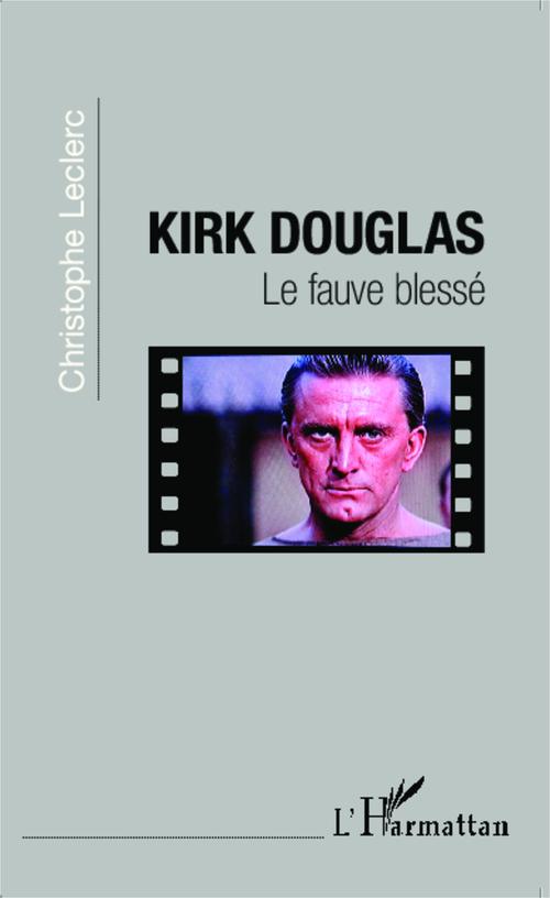 Kirk Douglas, le fauve blessé