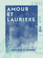 Amour et Lauriers - Comédie-vaudeville en deux actes et trois tableaux  - Adolphe d' Ennery