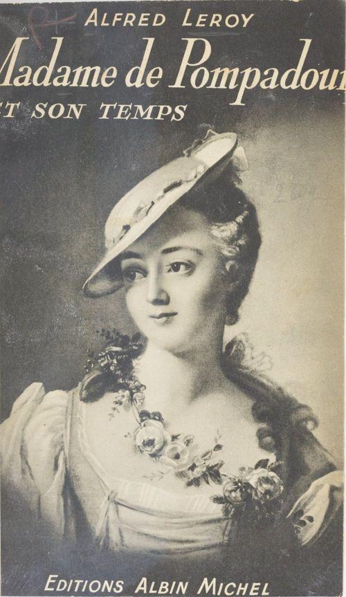 Madame de Pompadour et son temps  - Alfred Leroy