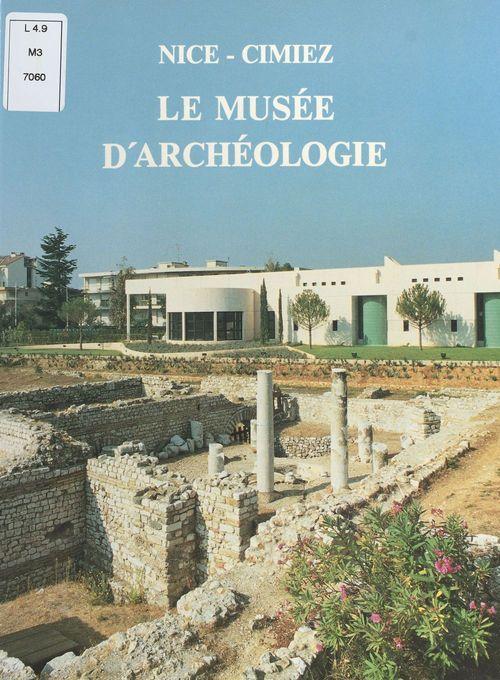 Le Musée d'archéologie : Nice-Cimiez  - Danièle Mouchot