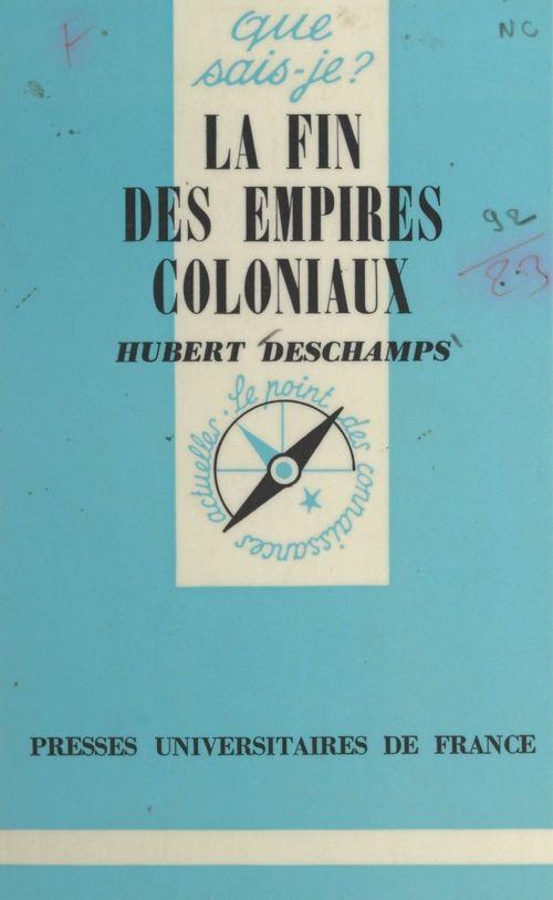 La fin des empires coloniaux  - Hubert Deschamps