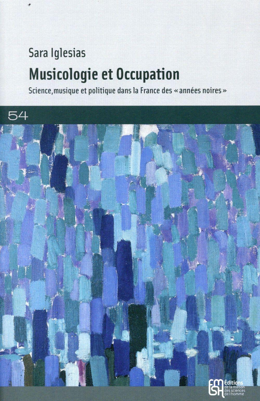 Musicologie et occupation - science, musique et politique dans la france des annees noires