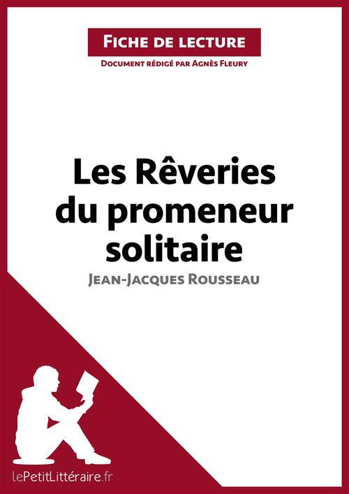 fiche de lecture ; les rêveries du promeneur solitaire, de Jean-Jacques Rousseau ; analyse complète de l'oeuvre et résumé