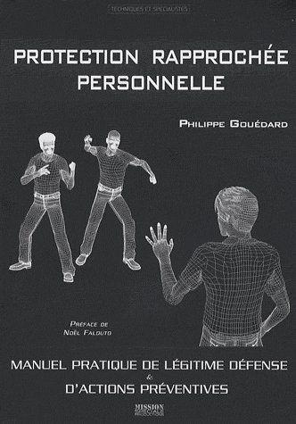 Protection rapprochée personnelle ; manuel pratique de légitime défense et d'actions préventives