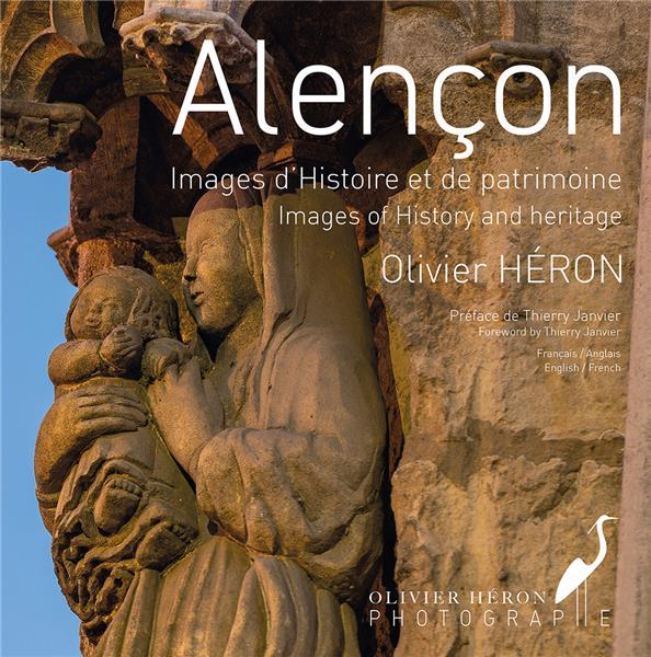 Alençon ; images d'histoire et de patrimoine, images of history and heritage