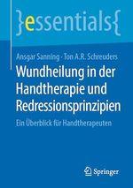 Wundheilung in der Handtherapie und Redressionsprinzipien  - Ton A.R. Schreuders - Ansgar Sanning
