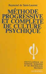 Méthode progressive et complète de culture psychique  - Raymond De Saint-Laurent