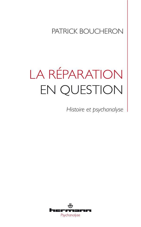 La réparation en question ; histoire et psychanalyse