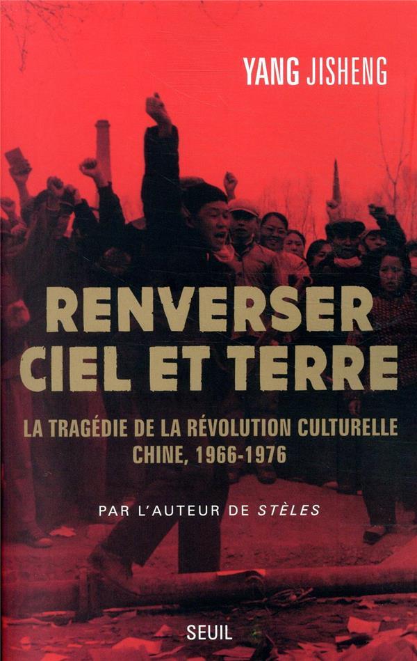 Renverser ciel et terre ; la tragédie de la Révolution culturelle : Chine, 1966-1976
