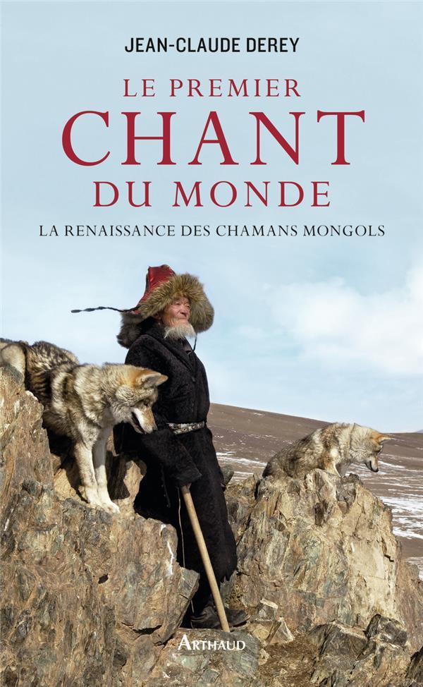 Le premier chant du monde ; la renaissance des chamans mongols