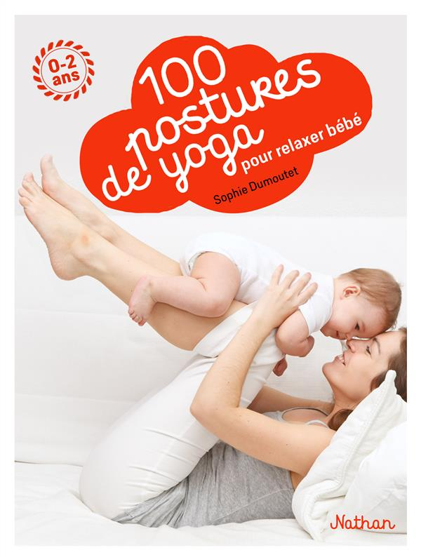100 Postures De Yoga Pour Relaxer Bebe