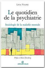 Le quotidien de la psychiatrie ; sociologie de la maladie mentale