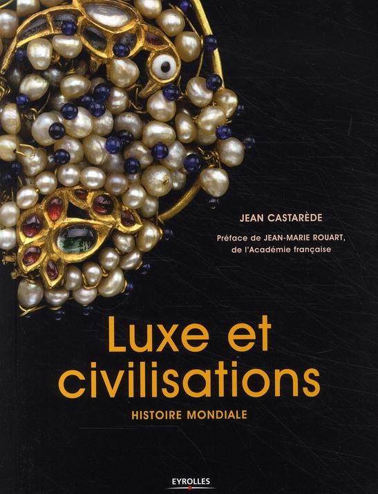 Luxe Et Civilisations. Histoire Mondiale