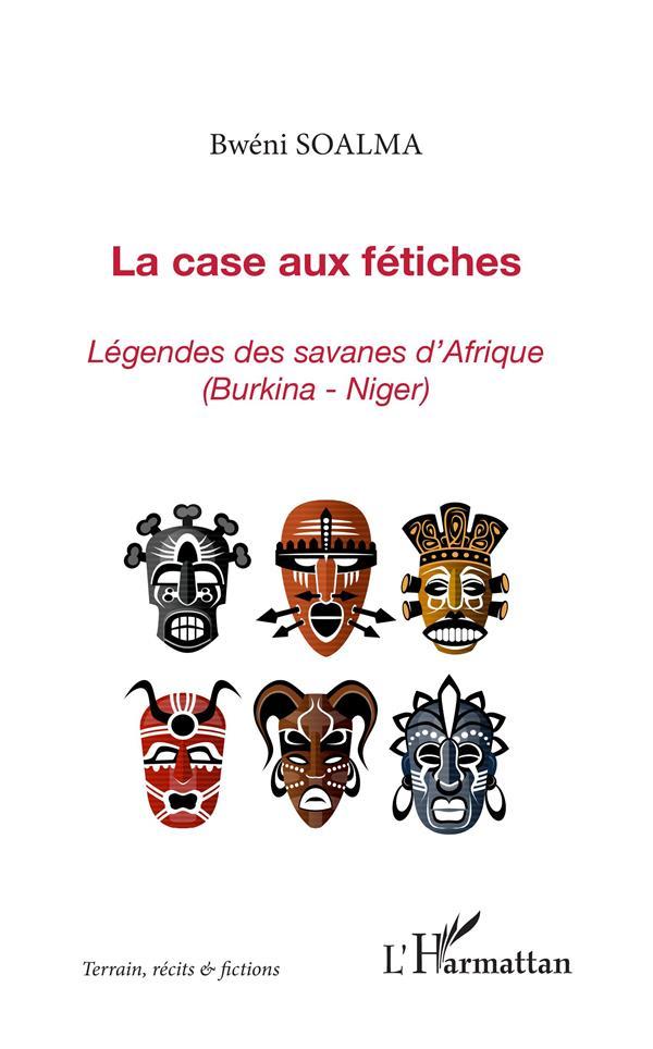 La case aux fétiches ; légende des savanes d'Afrique (Burkina-Niger)
