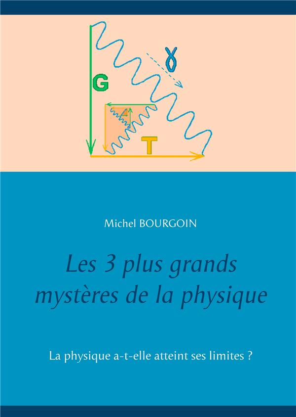 Les 3 plus grands mysteres de la physique - la physique a-t-elle atteint ses limites ?