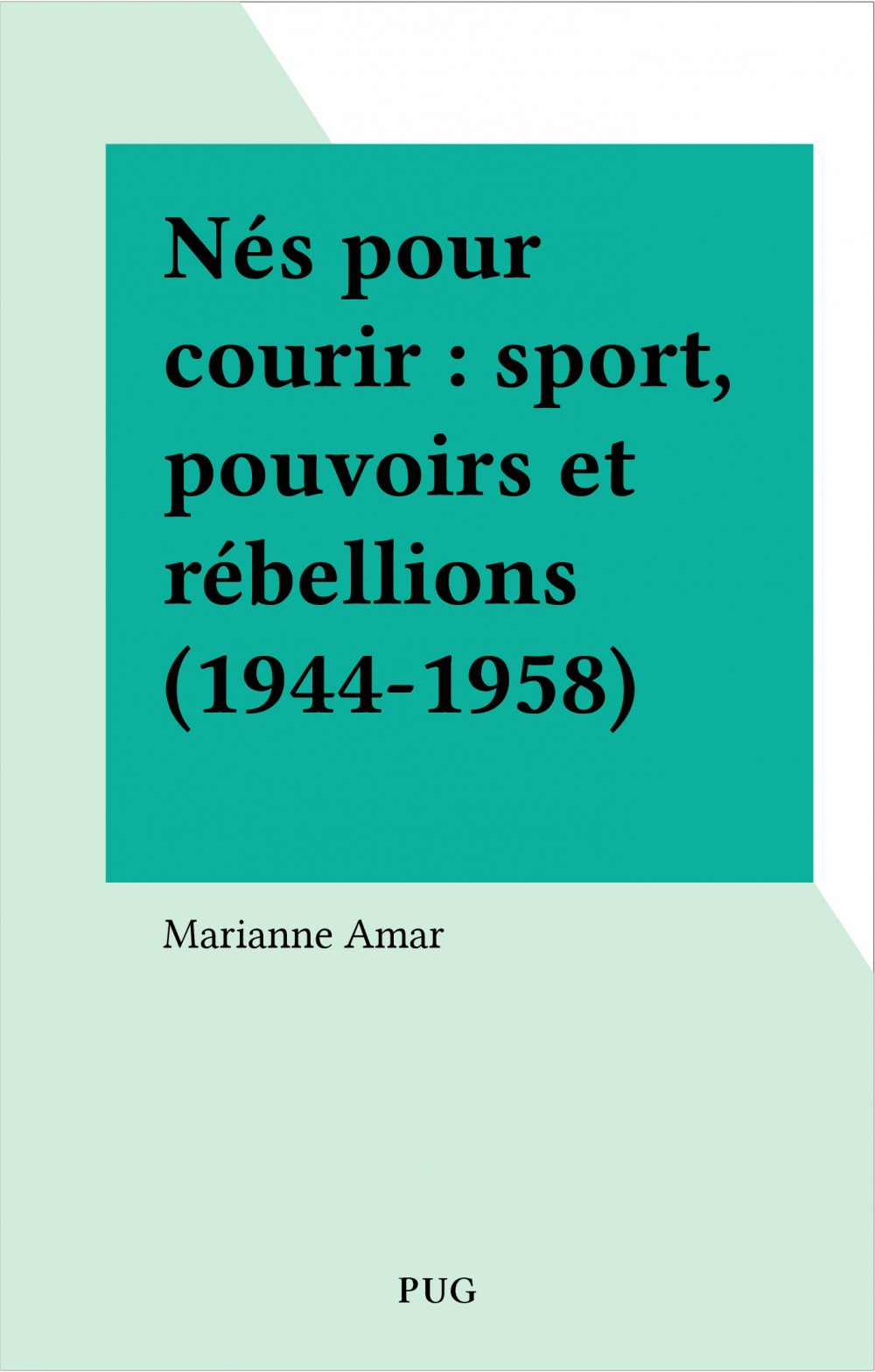Nés pour courir : sport, pouvoirs et rébellions (1944-1958)  - Amar M  - Marianne Amar
