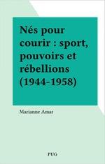 Nés pour courir : sport, pouvoirs et rébellions (1944-1958)