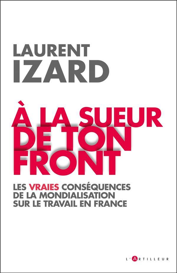 à la sueur de ton front : les vraies conséquences de la mondialisation sur le travail en France