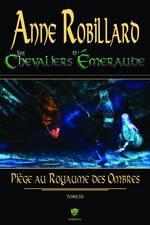 Les chevaliers d'Émeraude 03 : Piège au royaume des ombres  - Anne Robillard