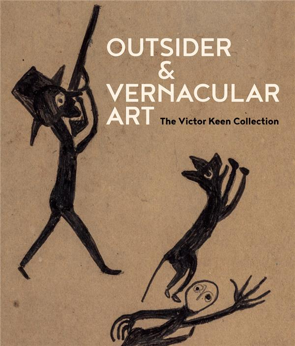 Outsider & Vernacular Art The Victor Keen Collection