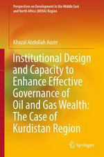 Institutional Design and Capacity to Enhance Effective Governance of Oil and Gas Wealth: The Case of Kurdistan Region  - Khazal Abdullah Auzer