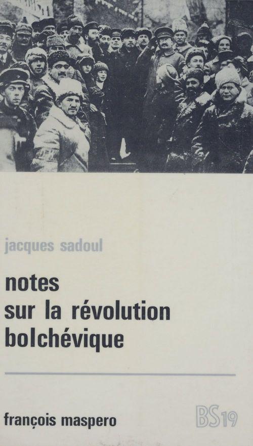 Notes sur la révolution bolchévique  - Jacques Sadoul