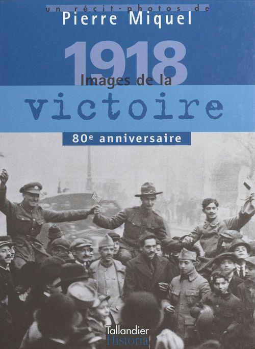 1918, images de la victoire janvier-novembre 1918 - 80e anniversaire