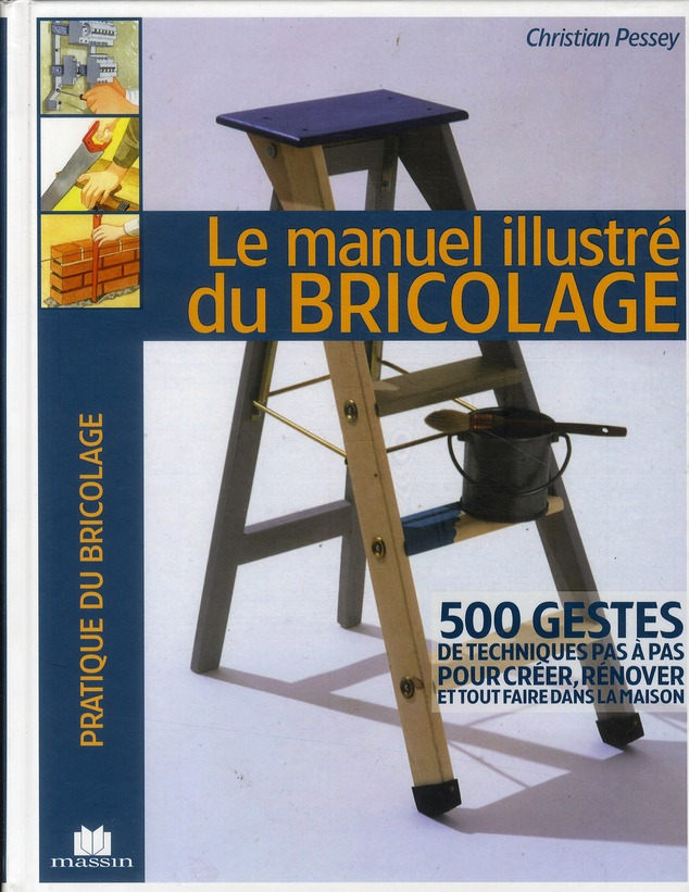 Le Manuel Illustre Du Bricolage ; 500 Gestes De Techniques Pas A Pas Pour Creer, Renover Et Tout Faire Dans La Maison