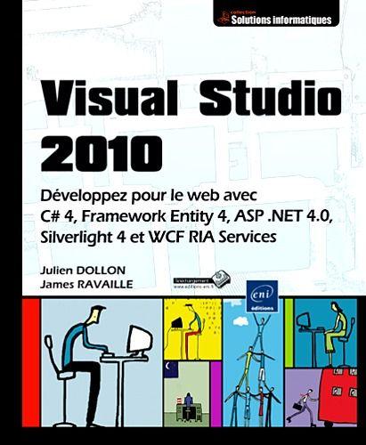 Visual Studio 2010 ; Developpez Pour Le Web Avec C# 4, Framework Entity 4, Asp .Net 4.0, ...