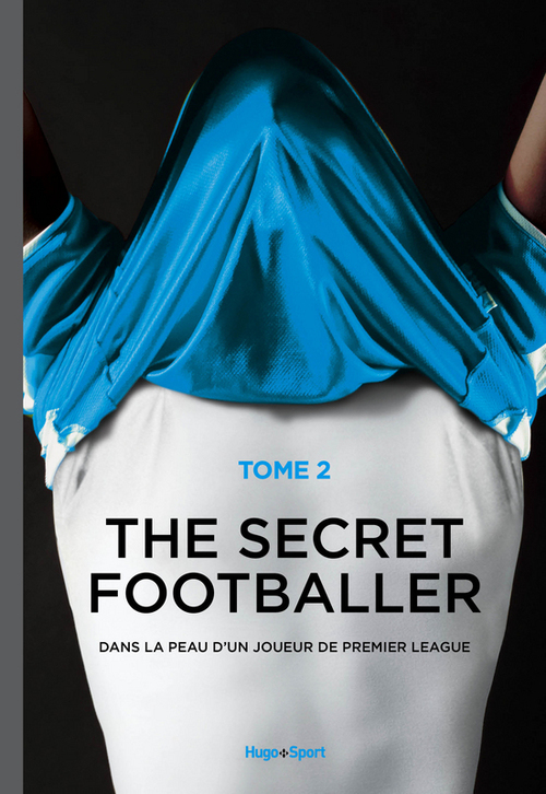 The secret footballer t.2 ; les coulisses du foot anglais
