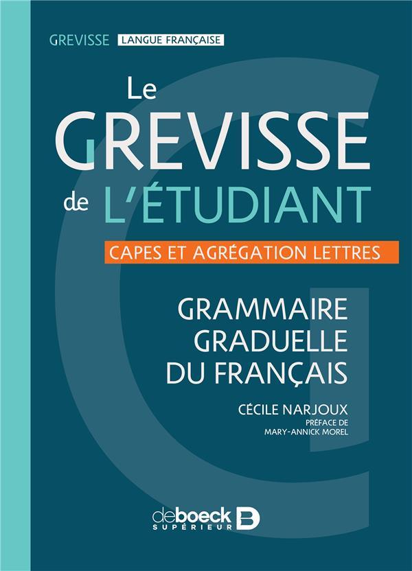Le Grevisse de l'étudiant ; grammaire graduelle du français ; CAPES et agréagation lettres