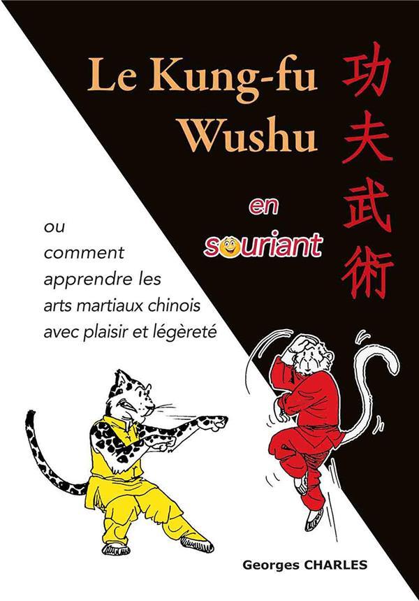 Le kung-fu wushu en souriant ou comment apprendre les arts martiaux chinois avec plaisir et légèreté