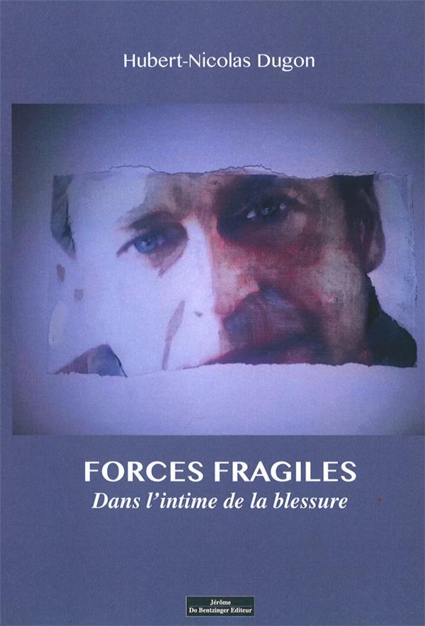 Forces fragiles ; dans l'intime de la blessure