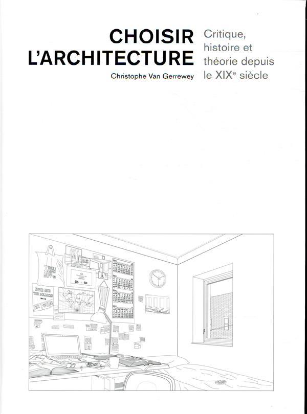Choisir l'architecture ; critique, histoire et théorie depuis le XIXe siècle