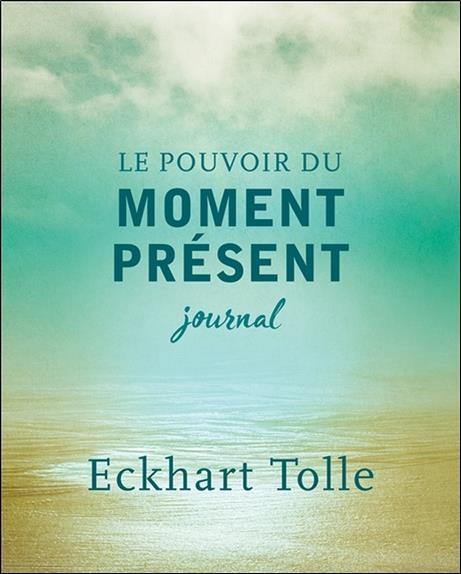 Le pouvoir du moment présent ; journal