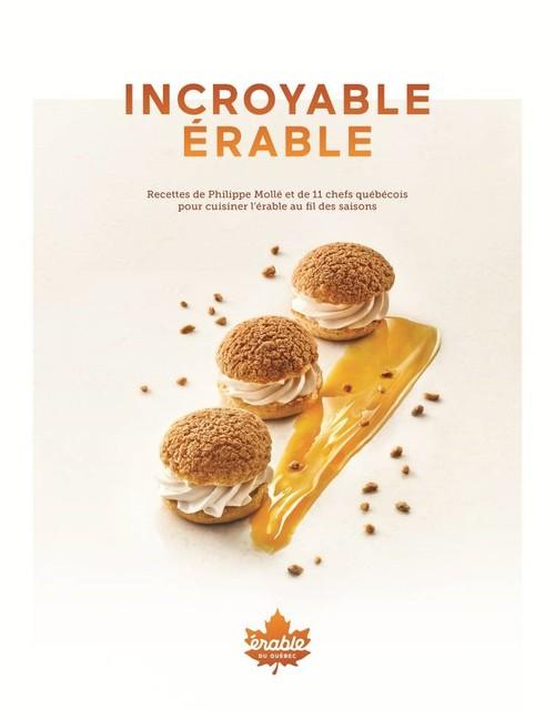 Incroyable érable ; recettes de Philippe Mollé et 11 chefs québécois pour cuisiner l'érable au fil des saisons