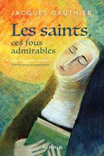 Vente Livre Numérique : Les saints, ces fous admirables  - Jacques Gauthier