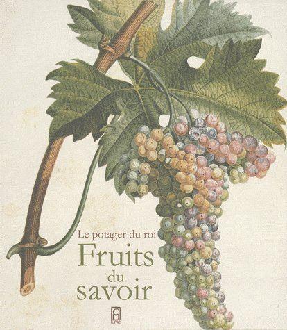 Fruits du savoir ; le potager du roi
