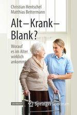 Alt - Krank - Blank?  - Matthias Bettermann - Christian Hentschel