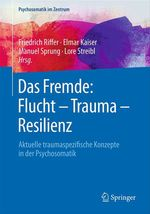 Das Fremde: Flucht - Trauma - Resilienz  - Manuel Sprung - Lore Streibl - Friedrich Riffer - Elmar Kaiser