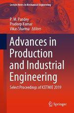 Advances in Production and Industrial Engineering  - Vikas Sharma - P. M. Pandey - Pradeep Kumar